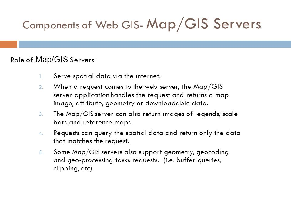 Components of Web GIS- Map/GIS Servers 1. Serve spatial data via the internet.