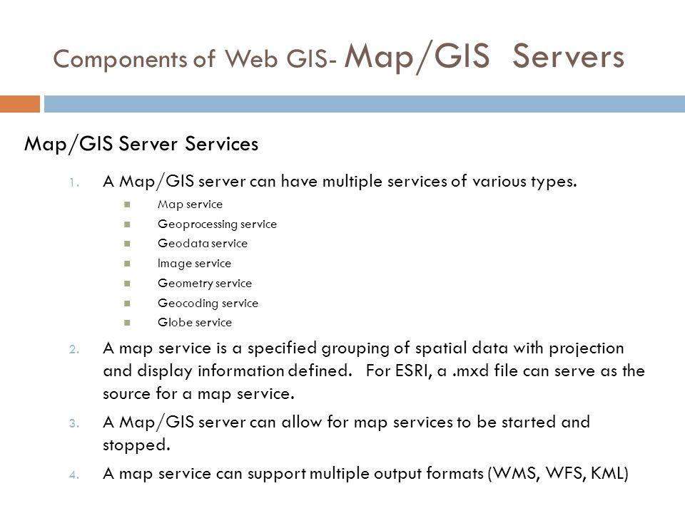 Components of Web GIS- Map/GIS Servers Map/GIS Server Services: ESRI Example ArcCatalog