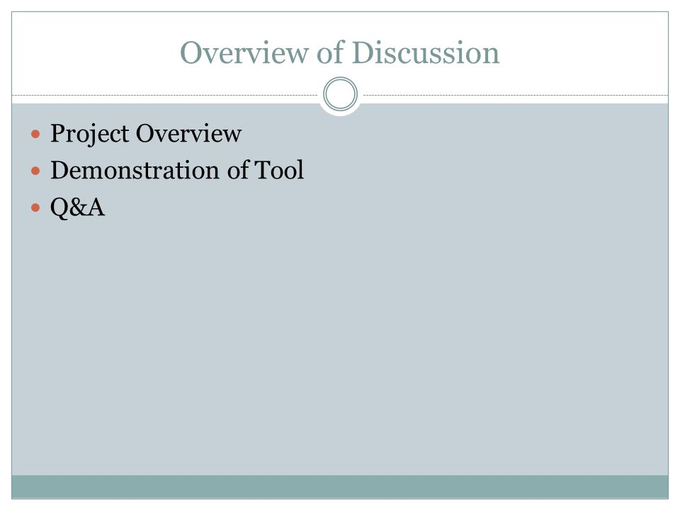Overview of Discussion Project Overview Demonstration of Tool Q&A