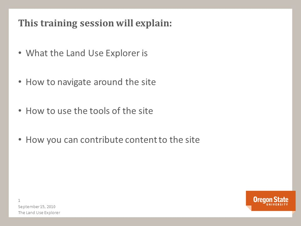 This training session will explain: What the Land Use Explorer is How to navigate around the site How to use the tools of the site How you can contrib