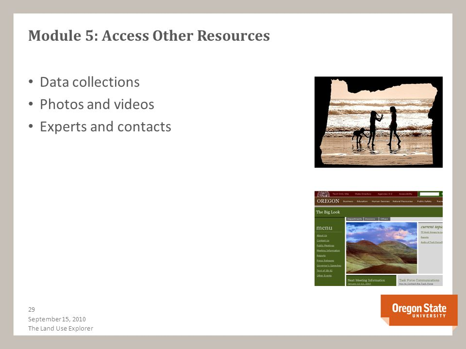 Module 5: Access Other Resources Data collections Photos and videos Experts and contacts September 15, 2010 29 The Land Use Explorer