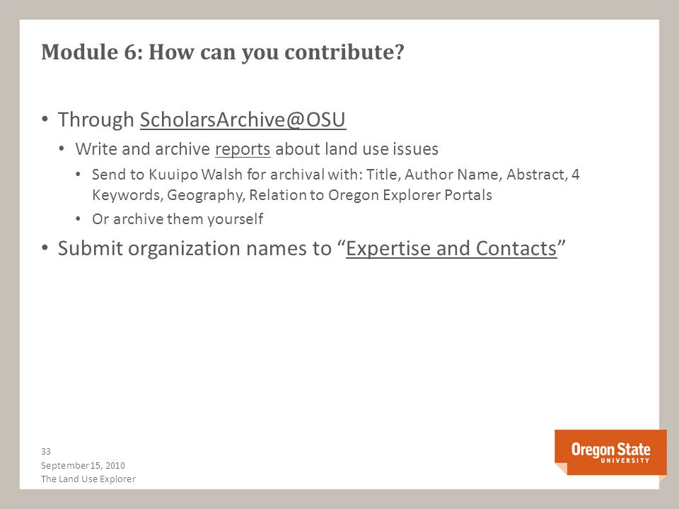 Module 6: How can you contribute? Through ScholarsArchive@OSU Write and archive reports about land use issues Send to Kuuipo Walsh for archival with: