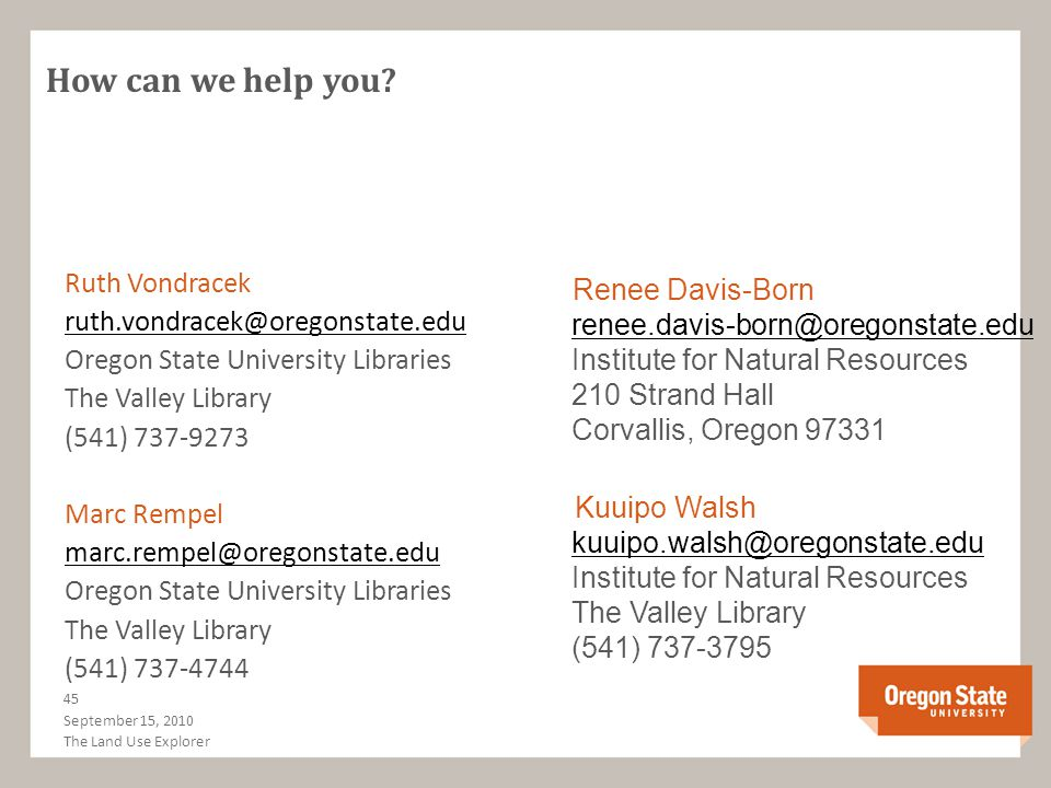 How can we help you? Ruth Vondracek ruth.vondracek@oregonstate.edu Oregon State University Libraries The Valley Library (541) 737-9273 Marc Rempel mar