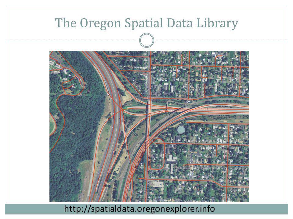 http://spatialdata.oregonexplorer.info The Oregon Spatial Data Library