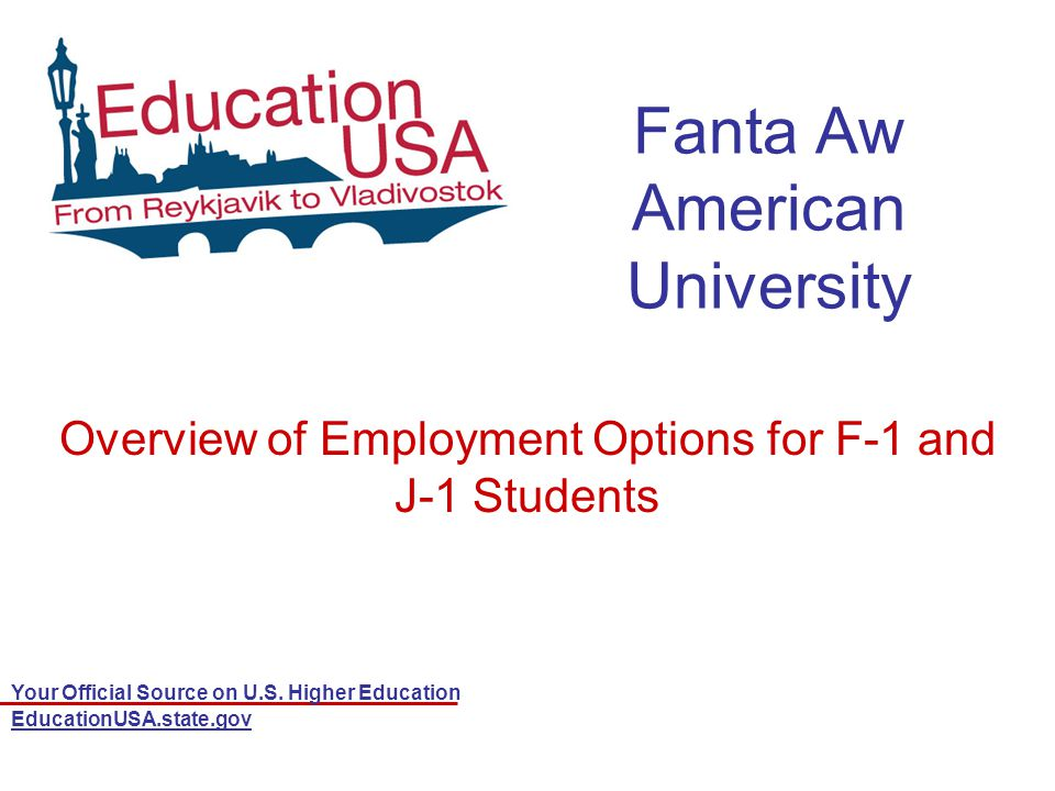Your Official Source on U.S. Higher Education EducationUSA.state.gov Fanta Aw American University Overview of Employment Options for F-1 and J-1 Stude