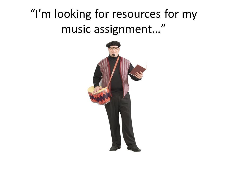 I'm looking for resources for my music assignment…