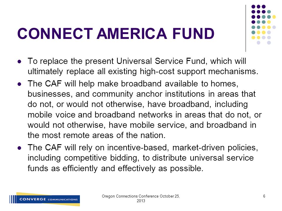 CONNECT AMERICA FUND To replace the present Universal Service Fund, which will ultimately replace all existing high-cost support mechanisms.