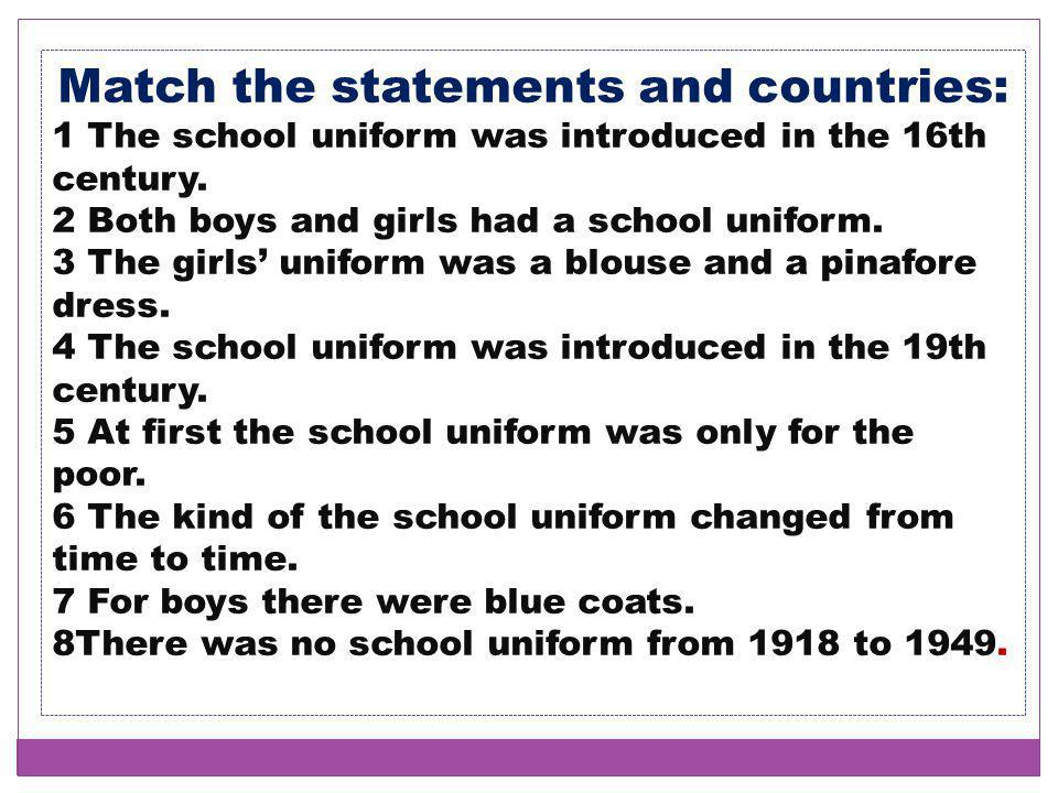 Match the statements and countries: 1 The school uniform was introduced in the 16th century. 2 Both boys and girls had a school uniform. 3 The girls'