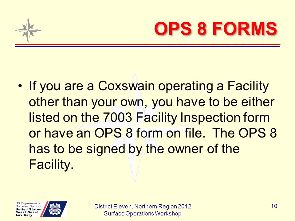 OPS 8 FORMS If you are a Coxswain operating a Facility other than your own, you have to be either listed on the 7003 Facility Inspection form or have an OPS 8 form on file.