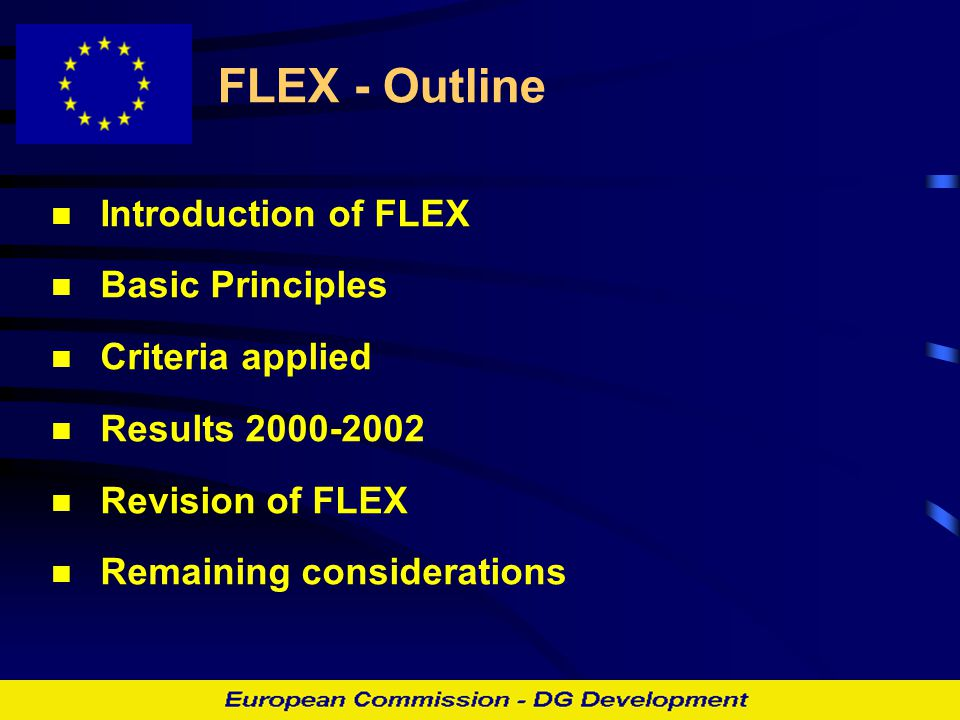 FLEX - Outline Introduction of FLEX Basic Principles Criteria applied Results 2000-2002 Revision of FLEX Remaining considerations