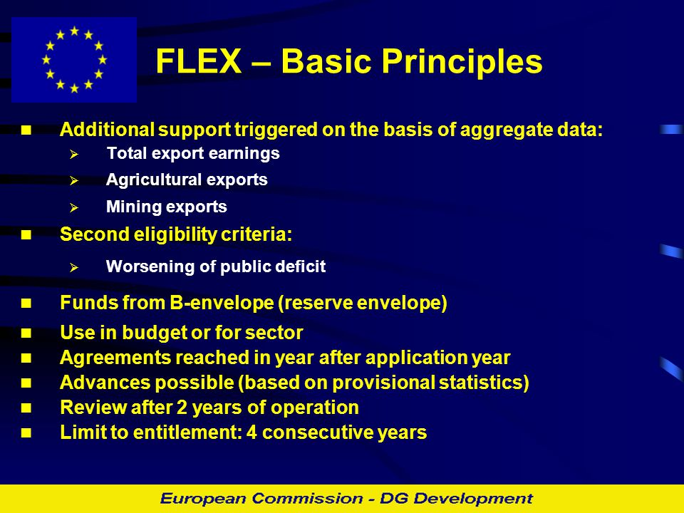 FLEX – Basic Principles Additional support triggered on the basis of aggregate data: Ø Total export earnings Ø Agricultural exports Ø Mining exports S