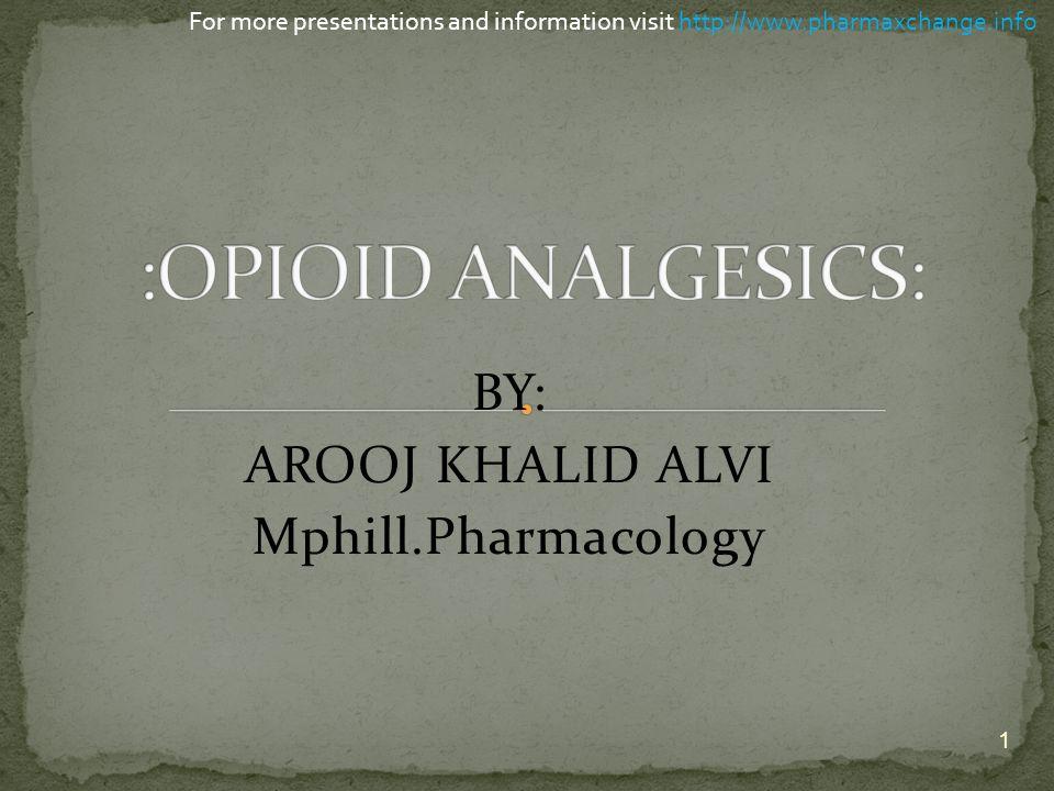 BY: AROOJ KHALID ALVI Mphill.Pharmacology 1 For more presentations and information visit http://www.pharmaxchange.info