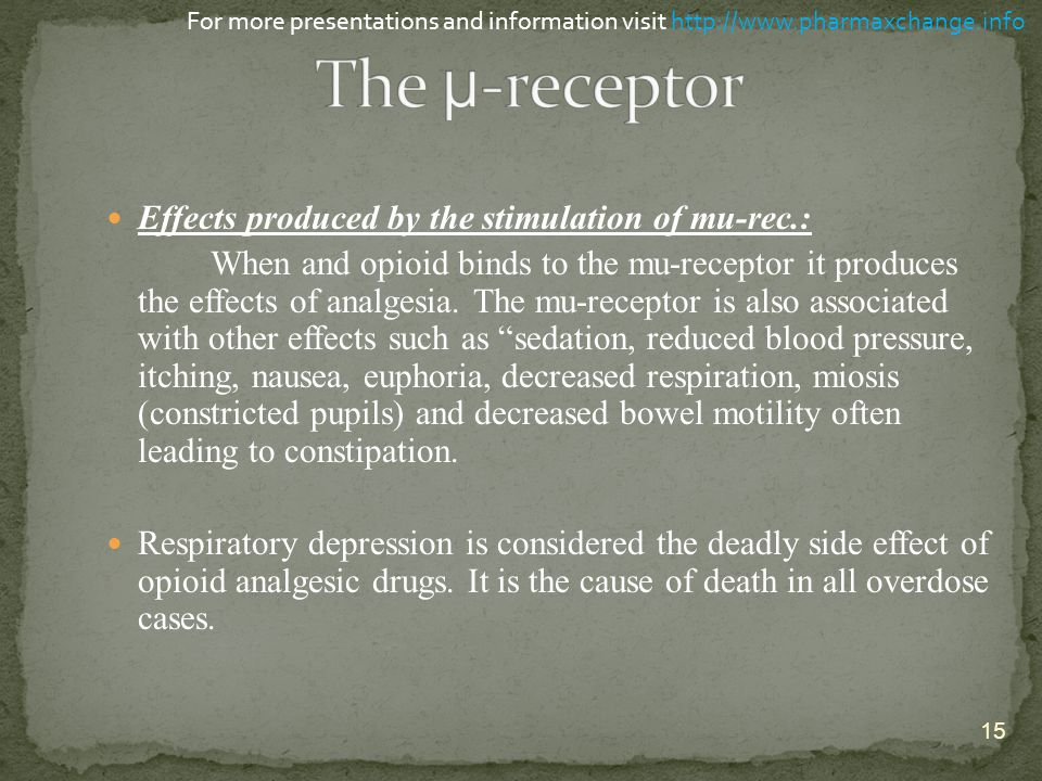 Effects produced by the stimulation of mu-rec.: When and opioid binds to the mu-receptor it produces the effects of analgesia. The mu-receptor is also
