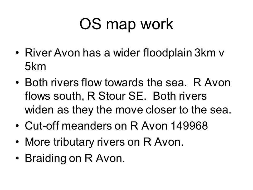 OS map work River Avon has a wider floodplain 3km v 5km Both rivers flow towards the sea.