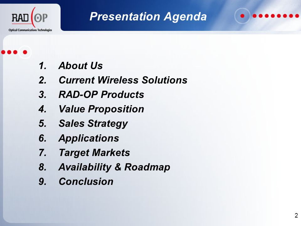 2 Presentation Agenda 1.About Us 2.Current Wireless Solutions 3.RAD-OP Products 4.Value Proposition 5.Sales Strategy 6.Applications 7.Target Markets 8.Availability & Roadmap 9.Conclusion