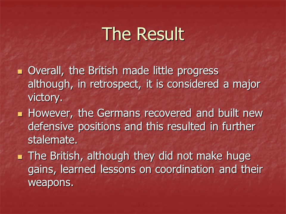 The Result Overall, the British made little progress although, in retrospect, it is considered a major victory.