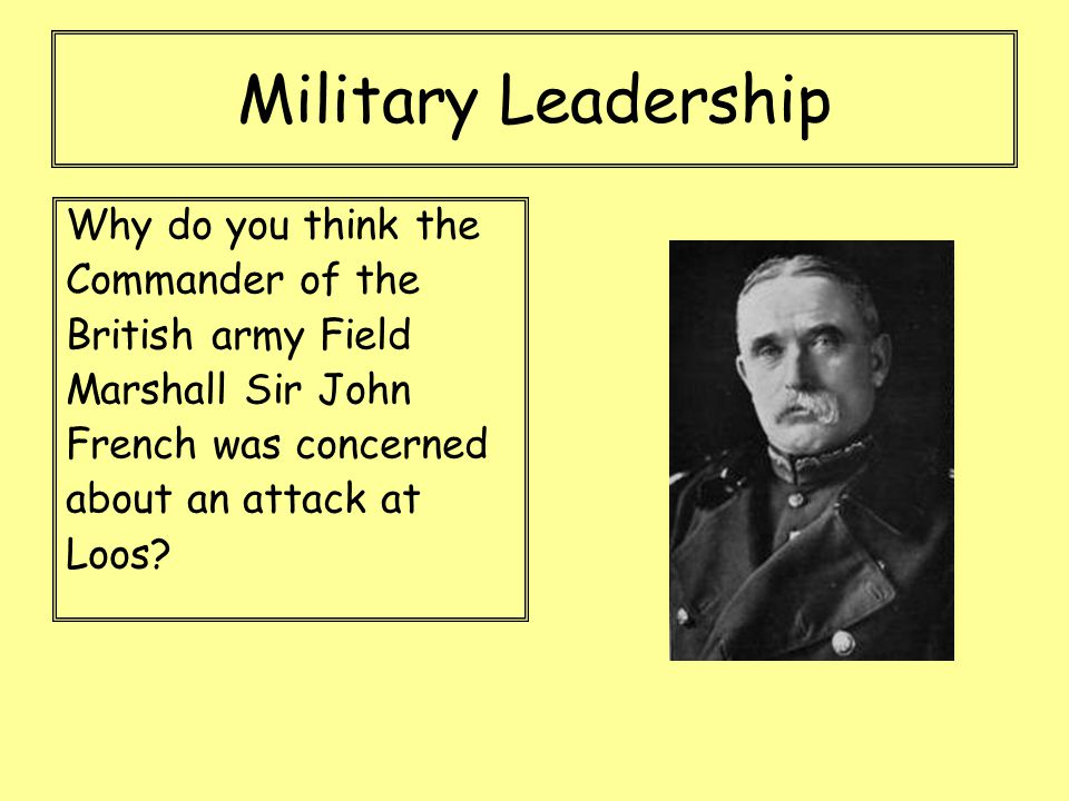 Military Leadership Why do you think the Commander of the British army Field Marshall Sir John French was concerned about an attack at Loos?