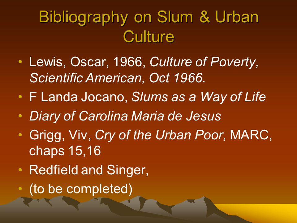 Bibliography on Slum & Urban Culture Lewis, Oscar, 1966, Culture of Poverty, Scientific American, Oct 1966.