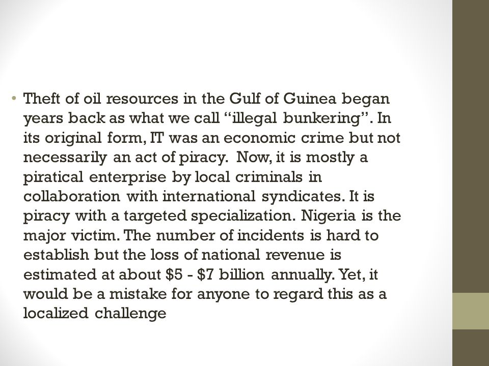 Theft of oil resources in the Gulf of Guinea began years back as what we call illegal bunkering .