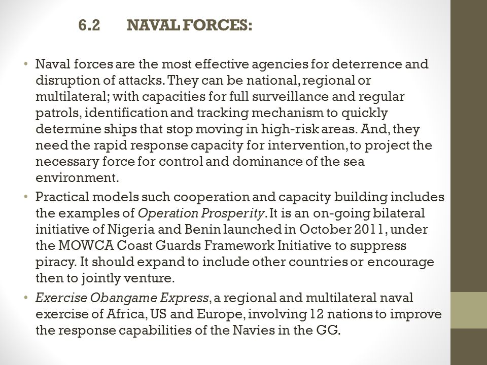 6.2 NAVAL FORCES: Naval forces are the most effective agencies for deterrence and disruption of attacks.