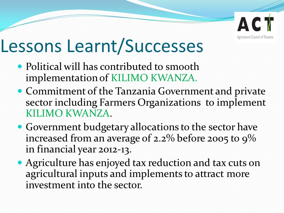 Lessons Learnt/Successes … Increased impetus on the implementation of the seven years Agricultural Sector Development Programme (ASDP) which was launched in 2006, by improving the participation of the private sector with an emphasis on private sector development.