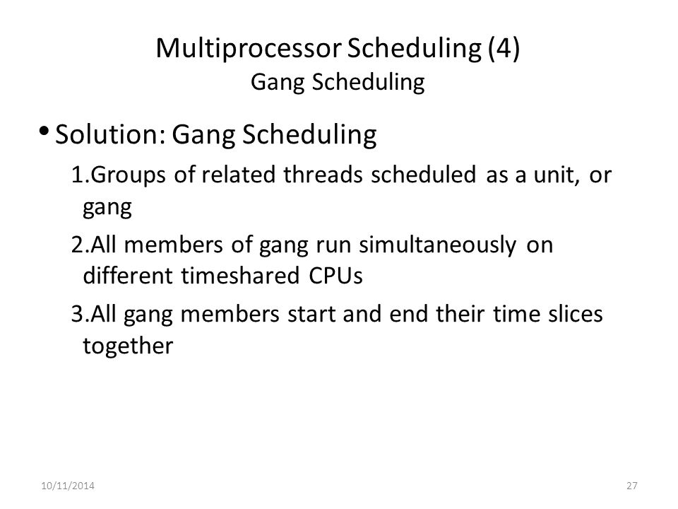 10/11/201427 Multiprocessor Scheduling (4) Gang Scheduling Solution: Gang Scheduling 1.