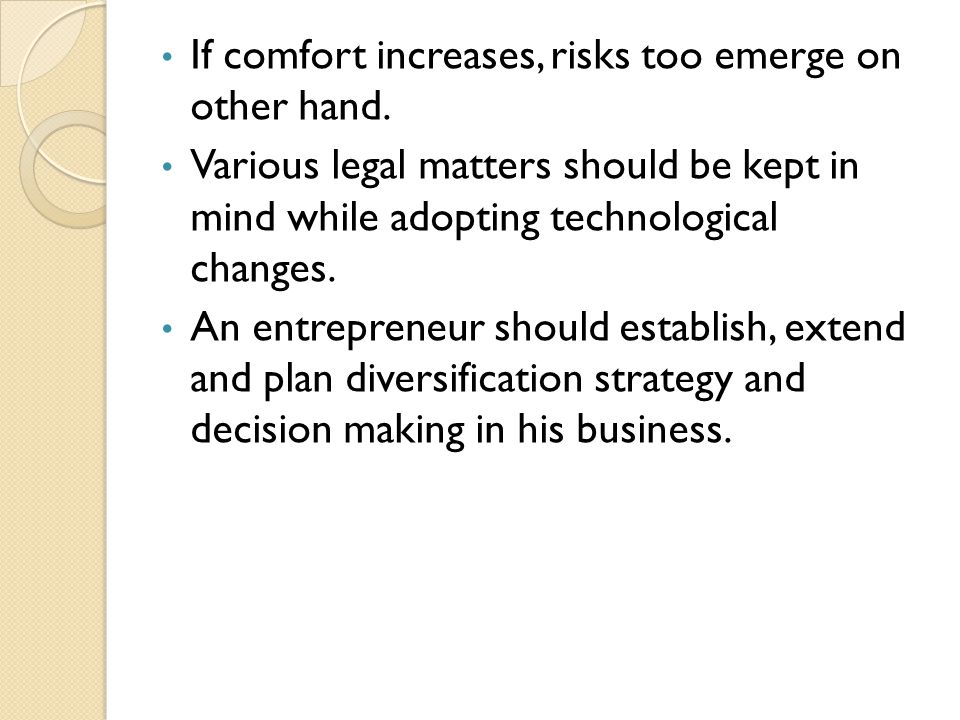 If comfort increases, risks too emerge on other hand. Various legal matters should be kept in mind while adopting technological changes. An entreprene