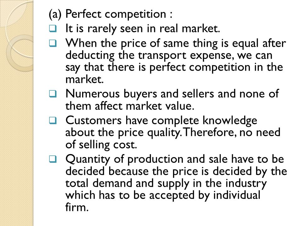(a) Perfect competition : IIt is rarely seen in real market. WWhen the price of same thing is equal after deducting the transport expense, we can