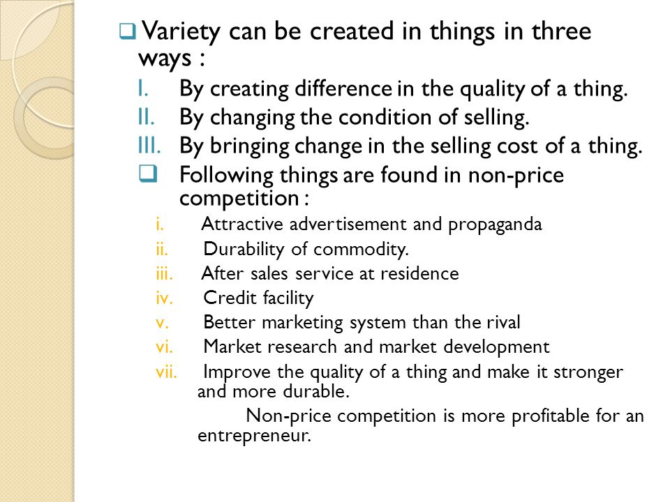  Variety can be created in things in three ways : I.By creating difference in the quality of a thing. II.By changing the condition of selling. III.By