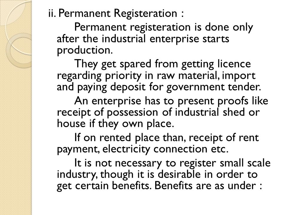 ii. Permanent Registeration : Permanent registeration is done only after the industrial enterprise starts production. They get spared from getting lic