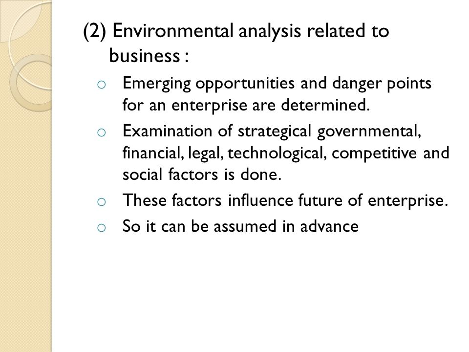 (2) Environmental analysis related to business : o Emerging opportunities and danger points for an enterprise are determined. o Examination of strateg