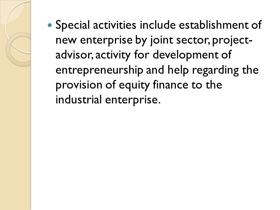 Special activities include establishment of new enterprise by joint sector, project- advisor, activity for development of entrepreneurship and help re