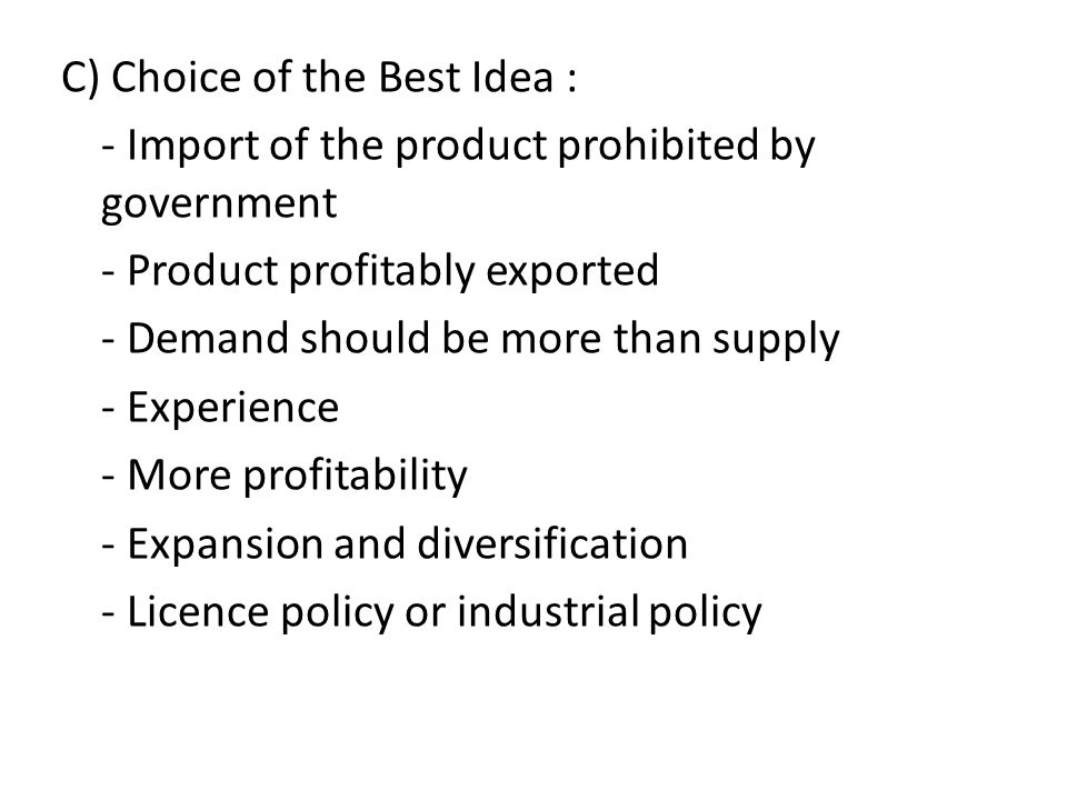 C) Choice of the Best Idea : - Import of the product prohibited by government - Product profitably exported - Demand should be more than supply - Expe