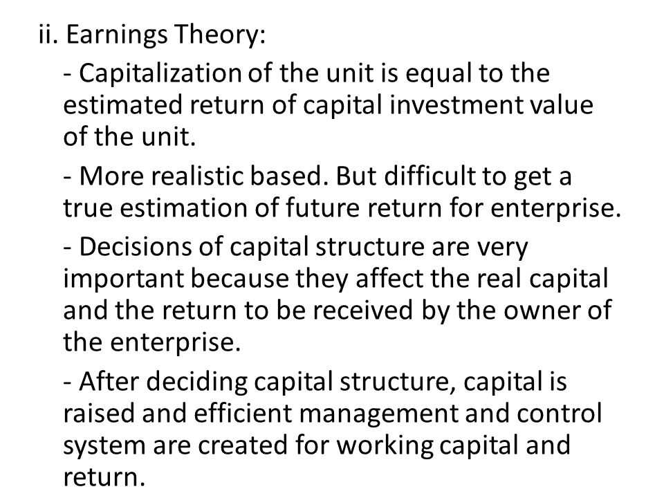 ii. Earnings Theory: - Capitalization of the unit is equal to the estimated return of capital investment value of the unit. - More realistic based. Bu