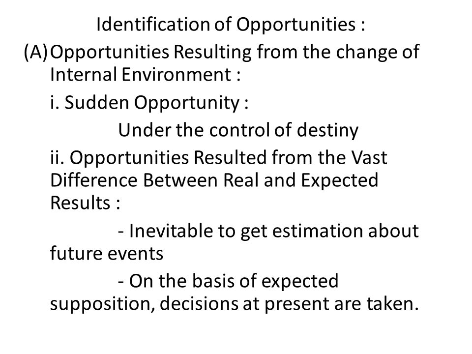 Identification of Opportunities : (A)Opportunities Resulting from the change of Internal Environment : i. Sudden Opportunity : Under the control of de