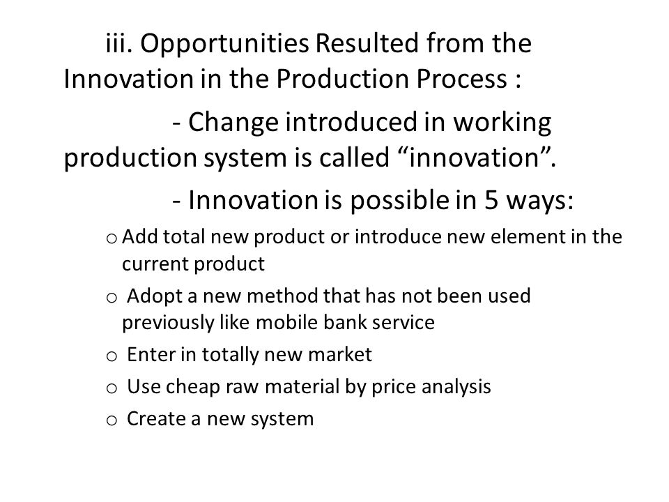 "iii. Opportunities Resulted from the Innovation in the Production Process : - Change introduced in working production system is called ""innovation"". -"