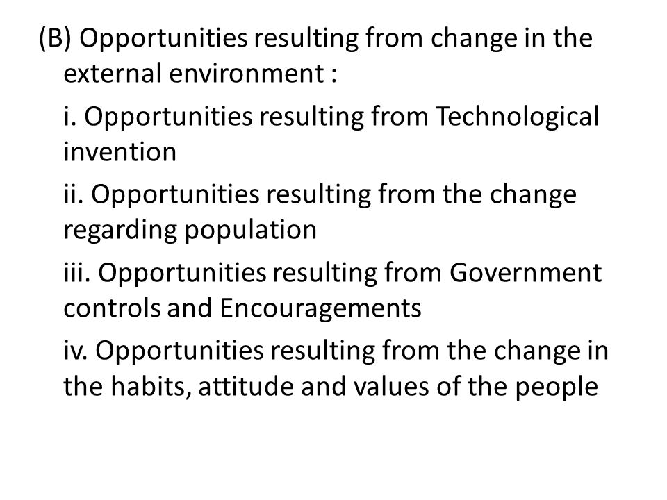 (B) Opportunities resulting from change in the external environment : i. Opportunities resulting from Technological invention ii. Opportunities result
