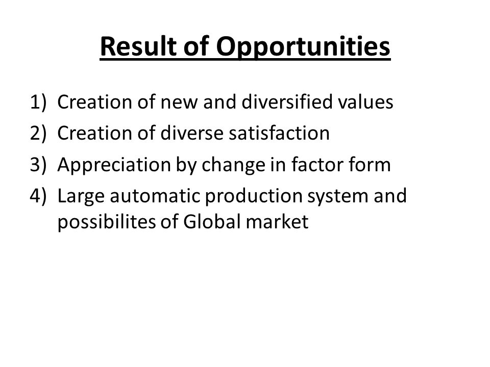 Result of Opportunities 1)Creation of new and diversified values 2)Creation of diverse satisfaction 3)Appreciation by change in factor form 4)Large au