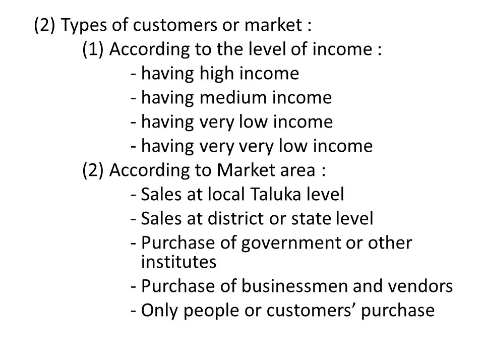 (2) Types of customers or market : (1) According to the level of income : - having high income - having medium income - having very low income - havin