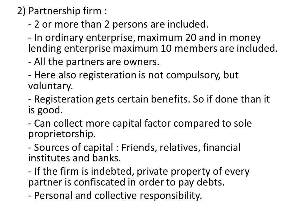 2) Partnership firm : - 2 or more than 2 persons are included. - In ordinary enterprise, maximum 20 and in money lending enterprise maximum 10 members