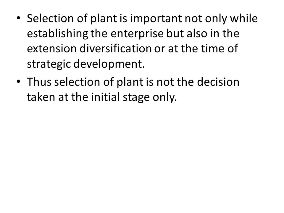 Selection of plant is important not only while establishing the enterprise but also in the extension diversification or at the time of strategic devel