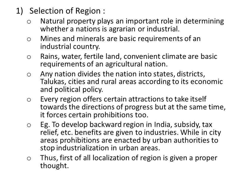 1)Selection of Region : o Natural property plays an important role in determining whether a nations is agrarian or industrial. o Mines and minerals ar