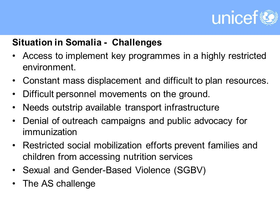 Situation in Somalia - Challenges Access to implement key programmes in a highly restricted environment.