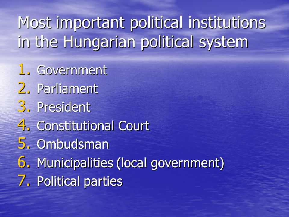 Most important political institutions in the Hungarian political system 1.
