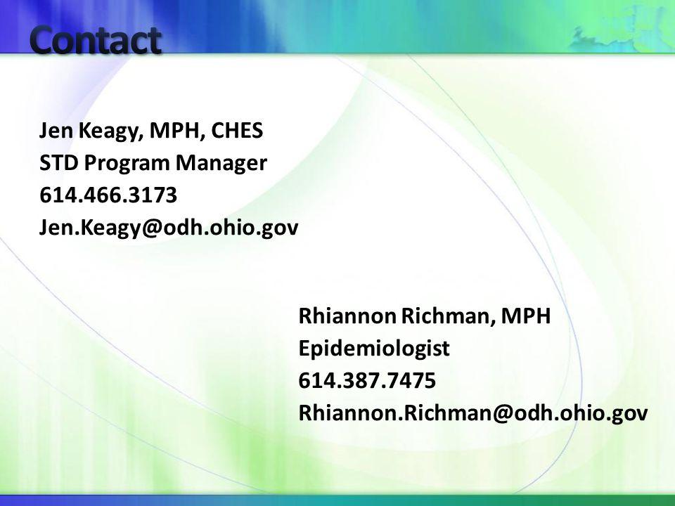 Jen Keagy, MPH, CHES STD Program Manager 614.466.3173 Jen.Keagy@odh.ohio.gov Rhiannon Richman, MPH Epidemiologist 614.387.7475 Rhiannon.Richman@odh.ohio.gov