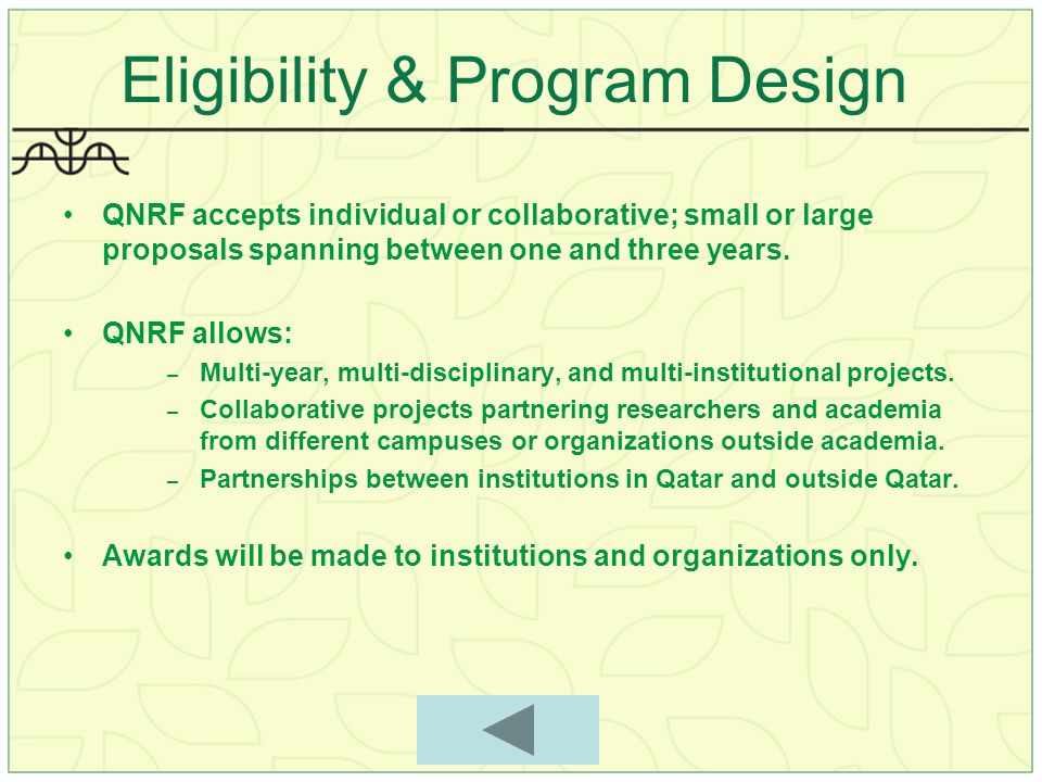 Eligibility & Program Design QNRF accepts individual or collaborative; small or large proposals spanning between one and three years.