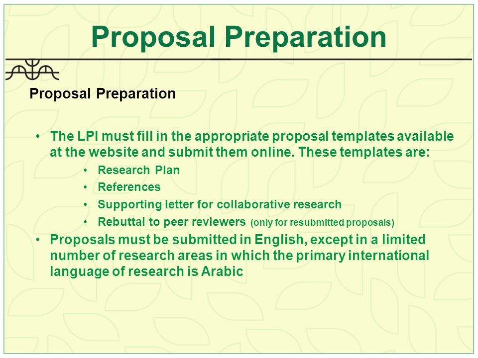 Proposal Preparation The LPI must fill in the appropriate proposal templates available at the website and submit them online.
