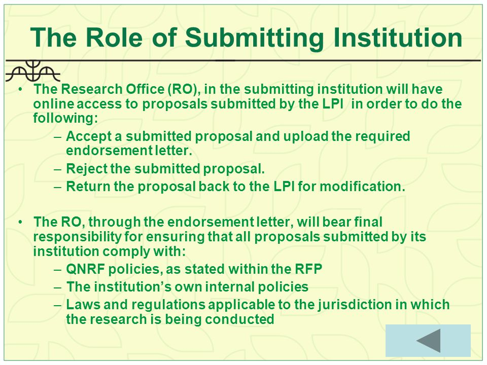 The Role of Submitting Institution The Research Office (RO), in the submitting institution will have online access to proposals submitted by the LPI in order to do the following: –Accept a submitted proposal and upload the required endorsement letter.
