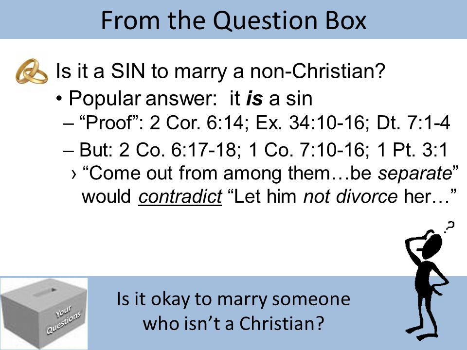 "Is it okay to marry someone who isn't a Christian? From the Question Box Is it a SIN to marry a non-Christian? Popular answer: it is a sin – ""Proof"":"