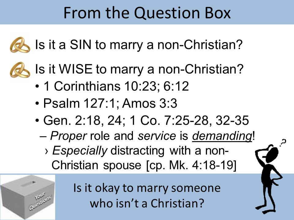 Is it okay to marry someone who isn't a Christian? From the Question Box Is it a SIN to marry a non-Christian? – Proper role and service is demanding!